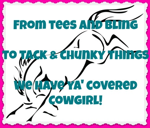 From tees and bling  to tack and chunky things,  We have ya' covered Cowgirl!